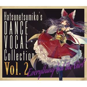 """発熱巫女~ず """"Everything but the Girl"""" Hatsunetsumiko's Dance Vocal Collection Vol.2"""