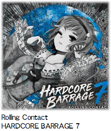 Rolling Contact HARDCORE BARRAGE 7