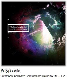 Polyphonix Polyphonix Complete Best nonstop mixed by DJ TORA