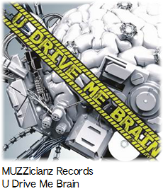 MUZZicianz Records U Drive Me Brain