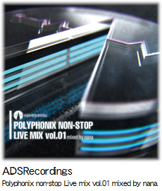 ADSRecordings Polyphonix non-stop Live mix vol.01 mixed by nana.