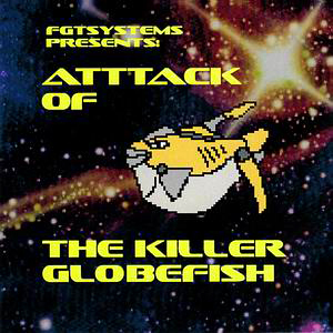 フグタシステムズ Attack Of The Killer Globefish