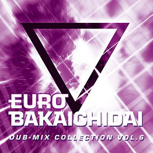 Eurobeat Union EUROBAKA ICHIDAI DUB-MIX COLLECTION VOL.6