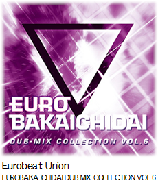 Eurobeat Union EUROBAKA ICHIDAI DUB-MIX COLLECTION VOL.6.