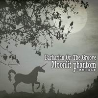 Barbarian on the groove 一角獣に宿る夢 - Moonlit Phantom -